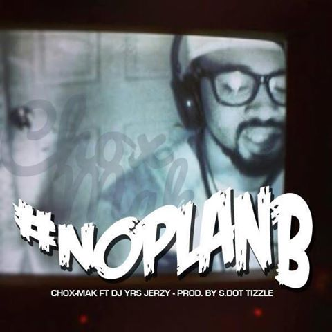 Chox-Mak Ft. DJ YRS Jerzy - No Plan B